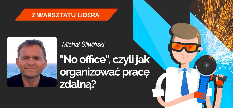 """ZWL 040: """"No office"""", czyli jak organizować pracę zdalną?"""